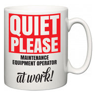 Quiet Please Maintenance Equipment Operator at Work  Mug