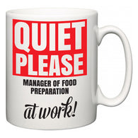 Quiet Please Manager of Food Preparation at Work  Mug