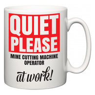 Quiet Please Mine Cutting Machine Operator at Work  Mug