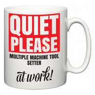 Quiet Please Multiple Machine Tool Setter at Work  Mug