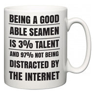 Being a good Able Seamen is 3% talent and 97% not being distracted by the internet  Mug