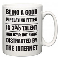 Being a good Pipelaying Fitter is 3% talent and 97% not being distracted by the internet  Mug