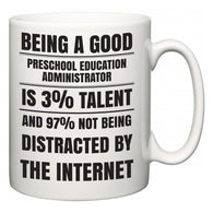 Being a good Preschool Education Administrator is 3% talent and 97% not being distracted by the internet  Mug