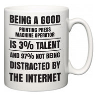 Being a good Printing Press Machine Operator is 3% talent and 97% not being distracted by the internet  Mug