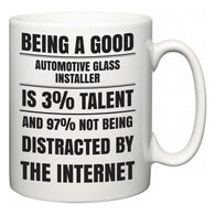 Being a good Automotive Glass Installer is 3% talent and 97% not being distracted by the internet  Mug