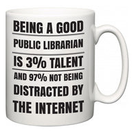 Being a good Public librarian is 3% talent and 97% not being distracted by the internet  Mug