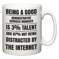 Being a good Administrative Services Manager is 3% talent and 97% not being distracted by the internet  Mug