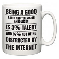 Being a good Radio and Television Announcer is 3% talent and 97% not being distracted by the internet  Mug