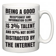 Being a good Receptionist and Information Clerk is 3% talent and 97% not being distracted by the internet  Mug