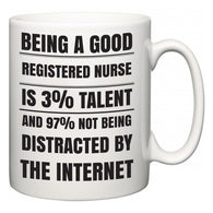 Being a good Registered Nurse is 3% talent and 97% not being distracted by the internet  Mug