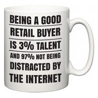 Being a good Retail buyer is 3% talent and 97% not being distracted by the internet  Mug