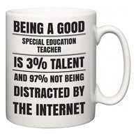 Being a good Special Education Teacher is 3% talent and 97% not being distracted by the internet  Mug