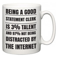 Being a good Statement Clerk is 3% talent and 97% not being distracted by the internet  Mug