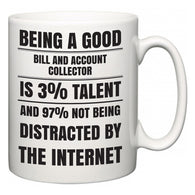 Being a good Bill and Account Collector is 3% talent and 97% not being distracted by the internet  Mug