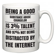 Being a good Substance Abuse Counselor is 3% talent and 97% not being distracted by the internet  Mug