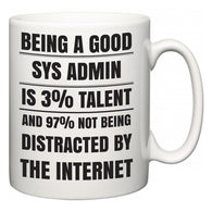 Being a good Sys Admin is 3% talent and 97% not being distracted by the internet  Mug