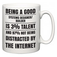 Being a good Systems designer/builder is 3% talent and 97% not being distracted by the internet  Mug