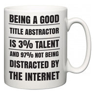 Being a good Title Abstractor is 3% talent and 97% not being distracted by the internet  Mug