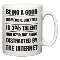 Being a good Biomedical scientist is 3% talent and 97% not being distracted by the internet  Mug