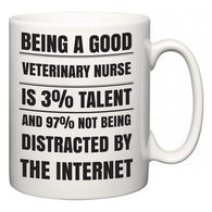 Being a good Veterinary nurse is 3% talent and 97% not being distracted by the internet  Mug