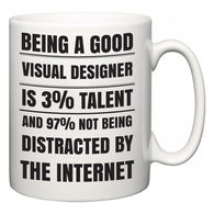 Being a good Visual Designer is 3% talent and 97% not being distracted by the internet  Mug