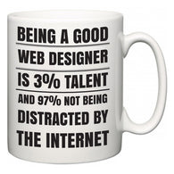 Being a good Web designer is 3% talent and 97% not being distracted by the internet  Mug