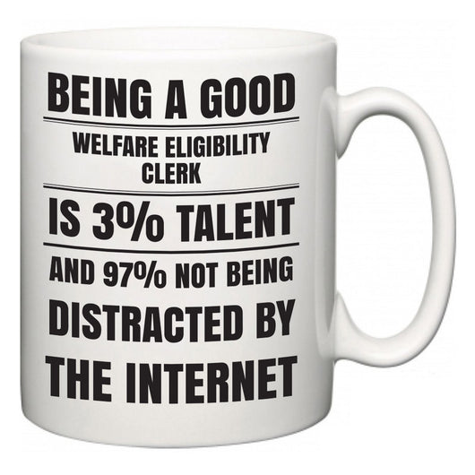 Being a good Welfare Eligibility Clerk is 3% talent and 97% not being distracted by the internet  Mug