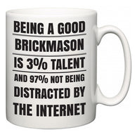 Being a good Brickmason is 3% talent and 97% not being distracted by the internet  Mug