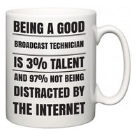Being a good Broadcast Technician is 3% talent and 97% not being distracted by the internet  Mug