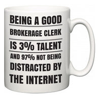 Being a good Brokerage Clerk is 3% talent and 97% not being distracted by the internet  Mug