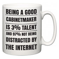 Being a good Cabinetmaker is 3% talent and 97% not being distracted by the internet  Mug