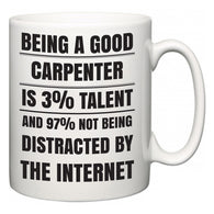 Being a good Carpenter is 3% talent and 97% not being distracted by the internet  Mug