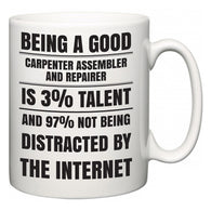 Being a good Carpenter Assembler and Repairer is 3% talent and 97% not being distracted by the internet  Mug