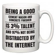 Being a good Cement Mason and Concrete Finisher is 3% talent and 97% not being distracted by the internet  Mug