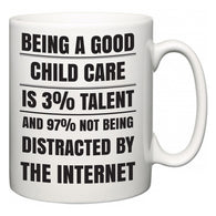 Being a good Child Care is 3% talent and 97% not being distracted by the internet  Mug