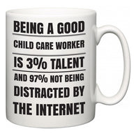 Being a good Child Care Worker is 3% talent and 97% not being distracted by the internet  Mug