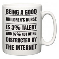 Being a good Children's nurse is 3% talent and 97% not being distracted by the internet  Mug