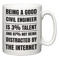 Being a good Civil Engineer is 3% talent and 97% not being distracted by the internet  Mug