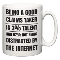 Being a good Claims Taker is 3% talent and 97% not being distracted by the internet  Mug