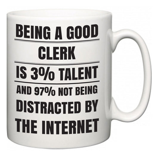 Being a good Clerk is 3% talent and 97% not being distracted by the internet  Mug