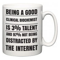 Being a good Clinical biochemist is 3% talent and 97% not being distracted by the internet  Mug
