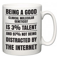 Being a good Clinical molecular geneticist is 3% talent and 97% not being distracted by the internet  Mug