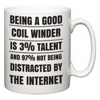 Being a good Coil Winder is 3% talent and 97% not being distracted by the internet  Mug