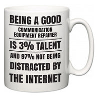 Being a good Communication Equipment Repairer is 3% talent and 97% not being distracted by the internet  Mug