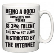 Being a good Community arts worker is 3% talent and 97% not being distracted by the internet  Mug