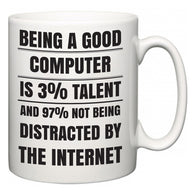 Being a good Computer is 3% talent and 97% not being distracted by the internet  Mug