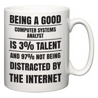 Being a good Computer Systems Analyst is 3% talent and 97% not being distracted by the internet  Mug