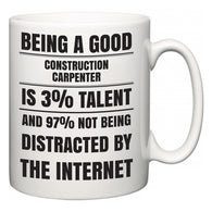 Being a good Construction Carpenter is 3% talent and 97% not being distracted by the internet  Mug