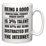 Being a good Agricultural Product Grader Sorter is 3% talent and 97% not being distracted by the internet  Mug