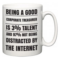Being a good Corporate treasurer is 3% talent and 97% not being distracted by the internet  Mug